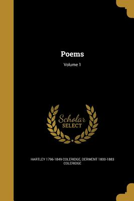 Poems; Volume 1 - Coleridge, Hartley 1796-1849, and Coleridge, Derwent 1800-1883