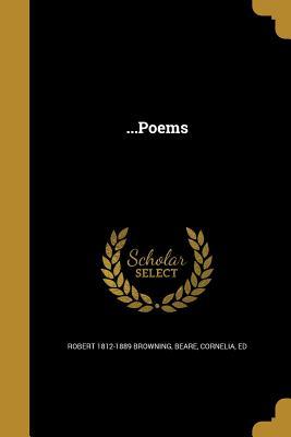 ...Poems - Browning, Robert 1812-1889, and Beare, Cornelia Ed (Creator)