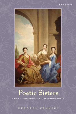 Poetic Sisters: Early Eighteenth-Century Women Poets - Kennedy, Deborah