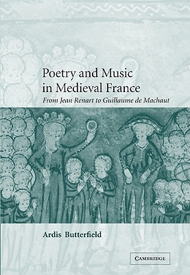 Poetry and Music in Medieval France: From Jean Renart to Guillaume de Machaut - Butterfield, Ardis