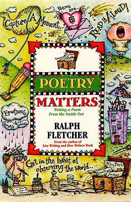 Poetry Matters: Writing a Poem from the Inside Out - Fletcher, Ralph