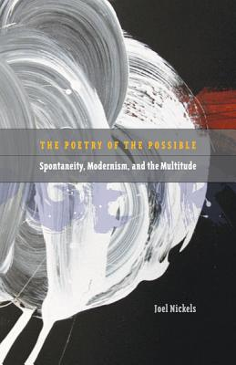 Poetry of the Possible: Spontaneity, Modernism, and the Multitude - Nickels, Joel