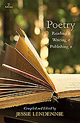 Poetry: Reading It Writing It Publishing It - Lendennie, Jessie (Editor)