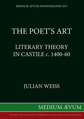 Poet's Art: Literary Theory in Castile, c.1400-60 - Weiss, Julian