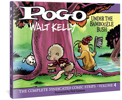 Pogo the Complete Syndicated Comic Strips: Under the Bamboozle Bush - Kelly, Walt, and Gaiman, Neil