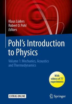 Pohl's Introduction to Physics: Mechanics, Acoustics and Thermodynamics Vol. 1 - Luders, Klaus (Editor), and Pohl, Robert O. (Editor), and Brewer, William (Translated by)