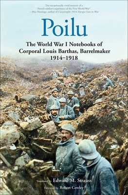 Poilu: The World War I Notebooks of Corporal Louis Barthas, Barrelmaker, 1914-1918 - Barthas, Louis, and Strauss, Edward M (Translated by), and Cazals, Rémy (Introduction by)