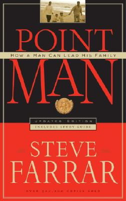 Point Man: How a Man Can Lead His Family - Farrar, Steve