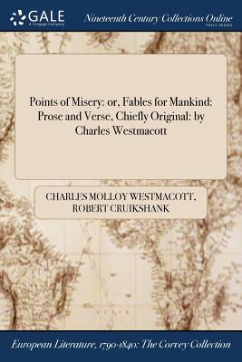 Points of Misery: Or, Fables for Mankind: Prose and Verse, Chiefly Original: By Charles Westmacott - Westmacott, Charles Molloy, and Cruikshank, Robert