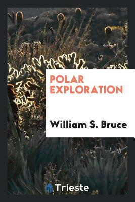 Polar Exploration - Bruce, William S