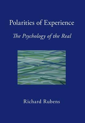 Polarities of Experience: The Psychology of the Real - Rubens, Richard