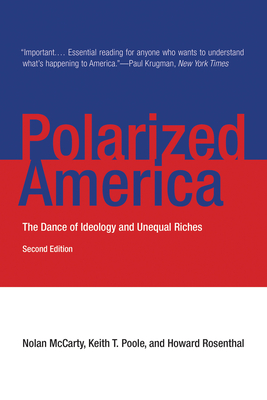 Polarized America: The Dance of Ideology and Unequal Riches - McCarty, Nolan, and Poole, Keith T., and Rosenthal, Howard
