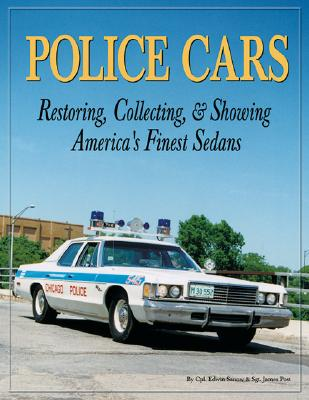 Police Cars: Restoring, Collecting and Showing America's Finest Sedans - Sanow, Edwin, and Quayside, and Post, James Nathan