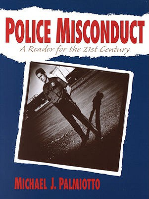 Police Misconduct: A Reader for the 21st Century - Palmiotto, Michael J, Dr.