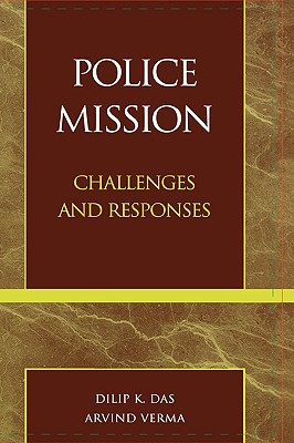 Police Mission: Challenges and Responses - Das, Dilip K, Professor, and Panton, Kenneth J