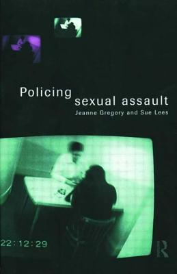 Policing Sexual Assault - Gregory, Jeanne, Professor