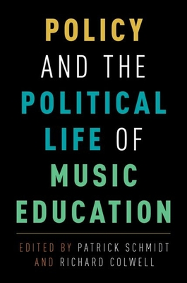 Policy and the Political Life of Music Education - Schmidt, Patrick
