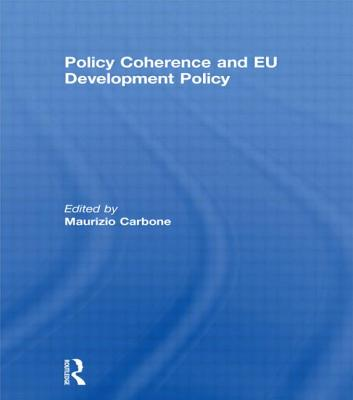 Policy Coherence and EU Development Policy - Carbone, Maurizio (Editor)