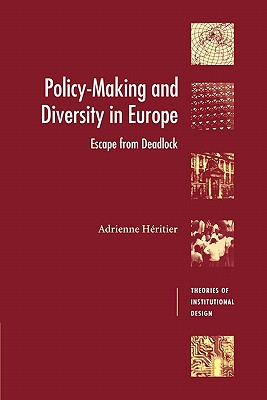 Policy-Making and Diversity in Europe: Escape from Deadlock - Heritier, Adrienne, and Windhoff-Heritier, Adrienne, and H Ritier, Adrienne