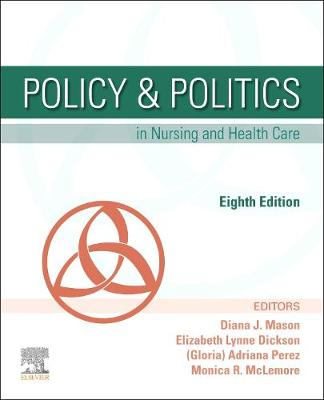 Policy & Politics in Nursing and Health Care - Mason, Diana J., and Perez, Adrianna, PhD, RN, CRNP, FAAN, and McLemore, Monica R., RN, MPH, PhD