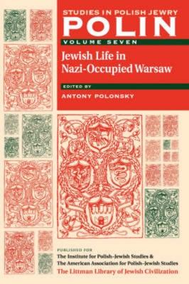 Polin: Studies in Polish Jewry Volume 7: Jewish Life in Nazi-Occupied Warsaw - Polonsky, Antony (Editor)