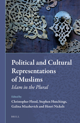 Political and Cultural Representations of Muslims: Islam in the Plural - Flood, Christopher (Editor), and Hutchings, Stephen C. (Editor), and Miazhevich, Galina (Editor)