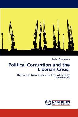 Political Corruption and the Liberian Crisis - Amaraegbu, Declan