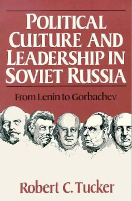 Political Culture and Leadership in Soviet Russia: From Lenin to Gorbachev - Tucker, Robert C