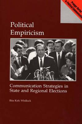 Political Empiricism: Communication Strategies in State and Regional Elections - Whillock, Rita Kirk, Dr.