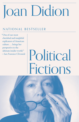Political Fictions - Didion, Joan