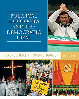 Political Ideologies and the Democratic Ideal - Ball, Terence, and Dagger, Richard