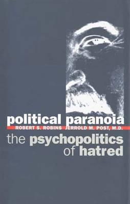 Political Paranoia: The Psychopolitics of Hatred - Robins, Robert S, Professor, and Post, Jerrold M, Dr., M.D.