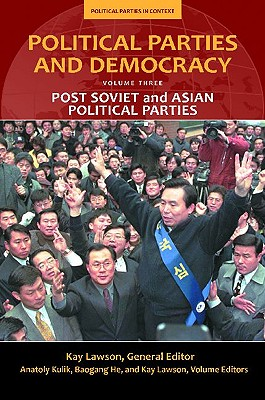 Political Parties and Democracy, Volume III: Post-Soviet and Asian Political Parties - Lawson, Kay (Editor), and He, Baogang (Editor), and Kulik, Anatoly (Editor)