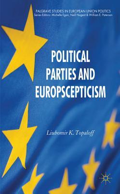 Political Parties and Euroscepticism - Topaloff, Liubomir K.