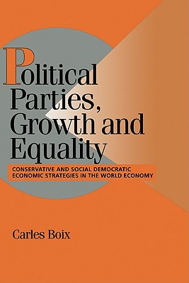 Political Parties, Growth and Equality: Conservative and Social Democratic Economic Strategies in the World Economy - Boix, Carles, and Lange, Peter (Editor), and Bates, Robert H (Editor)