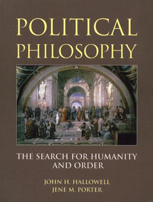 Political Philosophy: The Search for Humanity and Order - Hallowell, John, and Porter, Jene