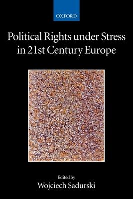 Political Rights Under Stress in 21st Century Europe - Sadurski, Wojciech (Editor)