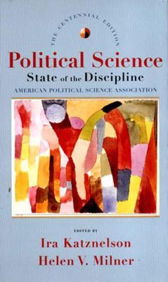 Political Science: State of the Discipline - Katznelson, Ira, Professor (Editor), and Milner, Helen V, Professor (Editor)