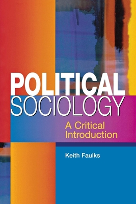 Political Sociology: A Critical Introduction - Faulks, Keith, Professor