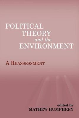 Political Theory and the Environment: A Reassessment - Humphrey, Mathew (Editor)