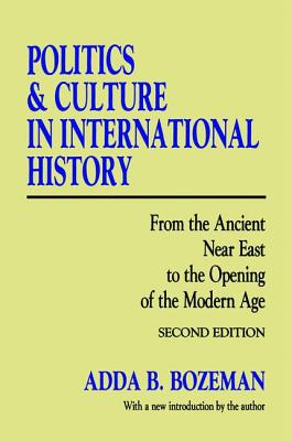 Politics and Culture in International History: From the Ancient Near East to the Opening of the Modern Age - Bozeman, Adda B.