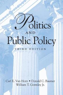 Politics and Public Policy - Van Horn, Carl E, and Baumer, Donald C, and Gormley, William T, Jr.