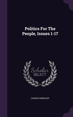 Politics for the People, Issues 1-17 - Kingsley, Charles