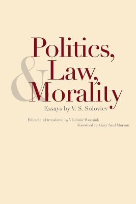 Politics, Law, and Morality: Essays by V.S. Soloviev - Soloviev, Vladimir, and Wozniuk, Vladimir, Professor (Editor)