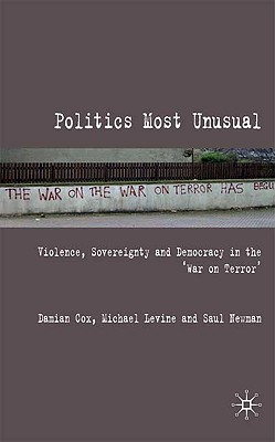 Politics Most Unusual: Violence, Sovereignty and Democracy in the 'War on Terror' - Cox, Damian