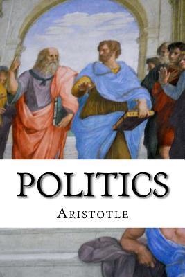 Politics - Aristotle, and Jowett, Benjamin, Prof. (Translated by)