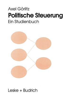 Politische Steuerung: Ein Studienbuch - Gorlitz, Axel