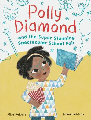 Polly Diamond and the Super Stunning Spectacular School Fair: Book 2 (Book Series for Kids, Polly Diamond Book Series, Books for Elementary School Kids): Book 2 - Kuipers, Alice