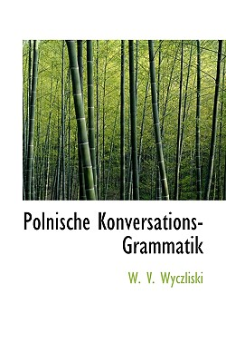 Polnische Konversations-Grammatik - Wyczliski, W V