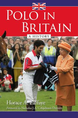Polo in Britain: A History - Laffaye, Horace A.